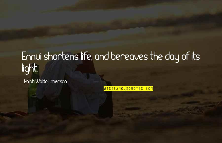 Ennui Quotes By Ralph Waldo Emerson: Ennui shortens life, and bereaves the day of