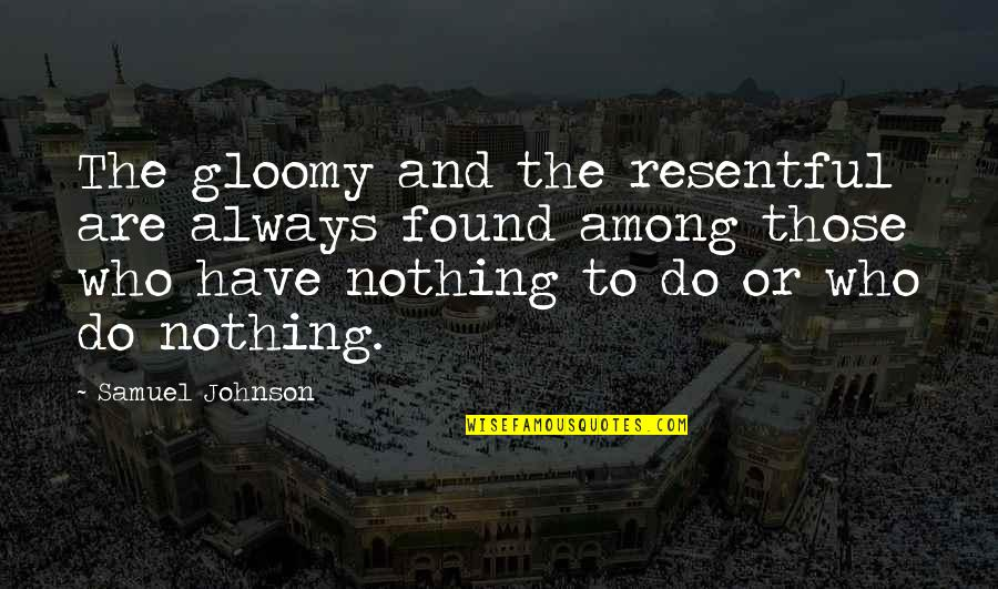 Ennui Quotes By Samuel Johnson: The gloomy and the resentful are always found