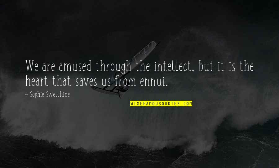 Ennui Quotes By Sophie Swetchine: We are amused through the intellect, but it