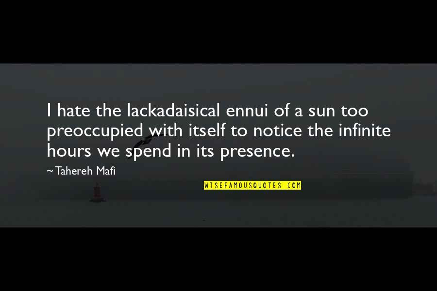 Ennui Quotes By Tahereh Mafi: I hate the lackadaisical ennui of a sun