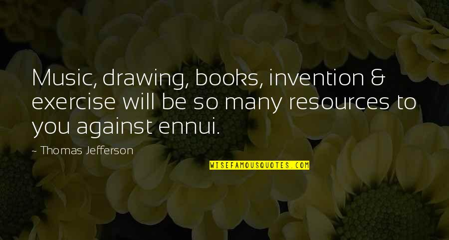 Ennui Quotes By Thomas Jefferson: Music, drawing, books, invention & exercise will be