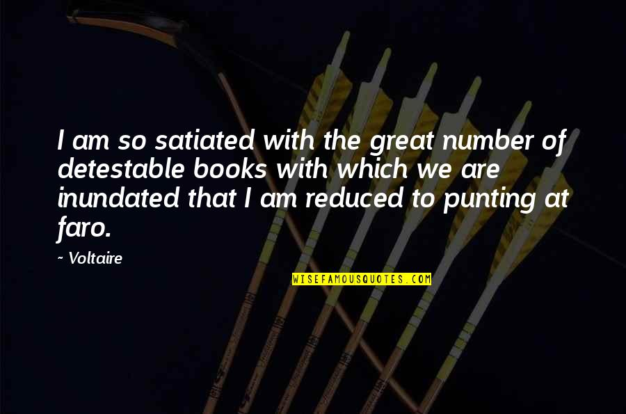 Ennui Quotes By Voltaire: I am so satiated with the great number