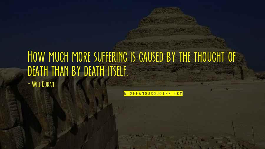 Ennui Quotes By Will Durant: How much more suffering is caused by the