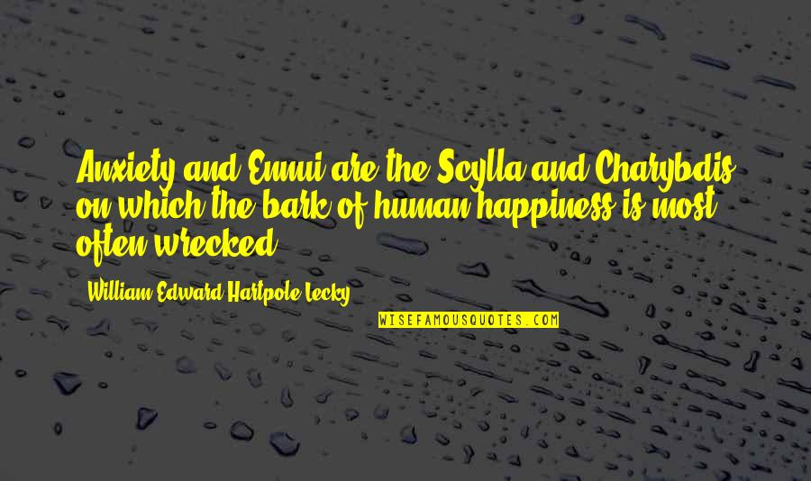 Ennui Quotes By William Edward Hartpole Lecky: Anxiety and Ennui are the Scylla and Charybdis