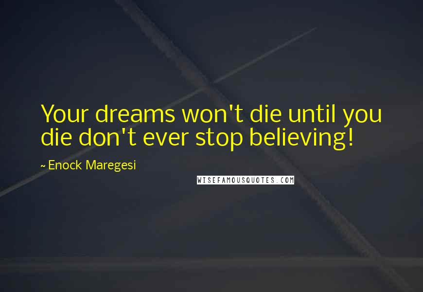 Enock Maregesi quotes: Your dreams won't die until you die don't ever stop believing!