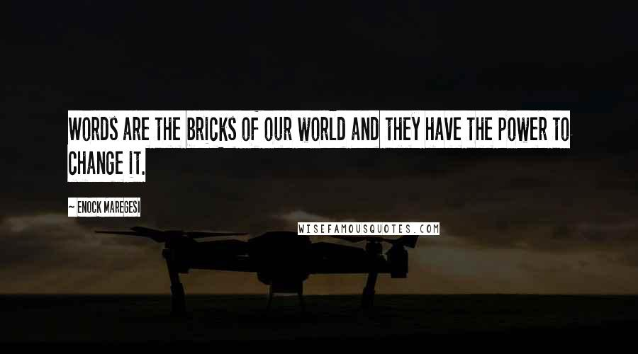 Enock Maregesi quotes: Words are the bricks of our world and they have the power to change it.