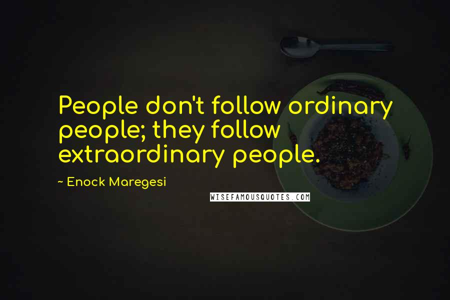 Enock Maregesi quotes: People don't follow ordinary people; they follow extraordinary people.