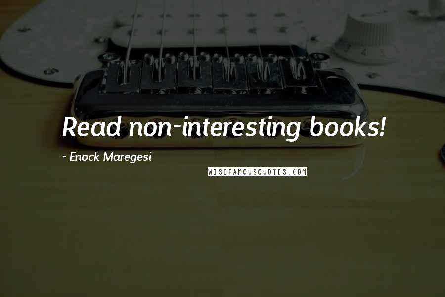 Enock Maregesi quotes: Read non-interesting books!