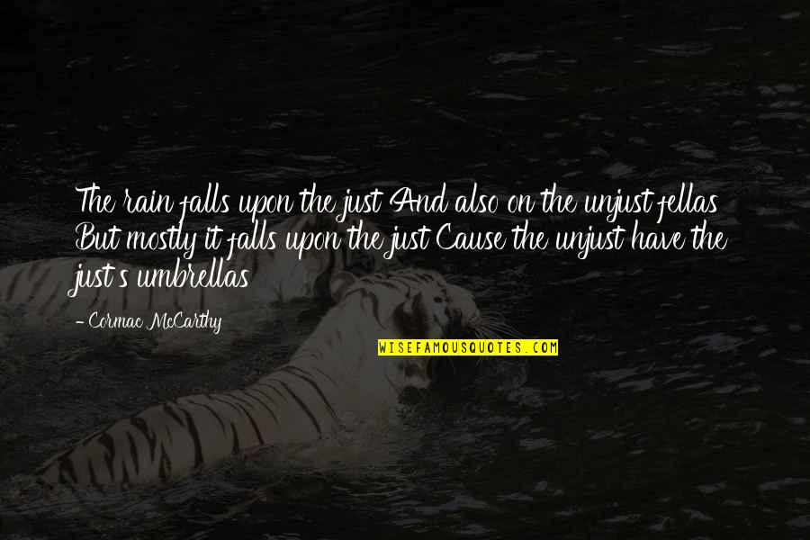 Enough Jlo Quotes By Cormac McCarthy: The rain falls upon the just And also