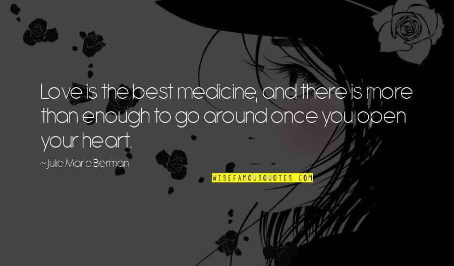 Enough Love To Go Around Quotes By Julie Marie Berman: Love is the best medicine, and there is