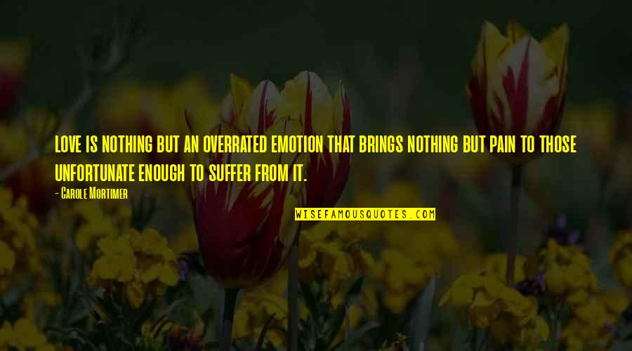 Enough Pain Quotes By Carole Mortimer: love is nothing but an overrated emotion that