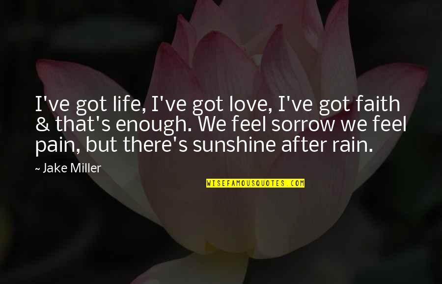 Enough Pain Quotes By Jake Miller: I've got life, I've got love, I've got