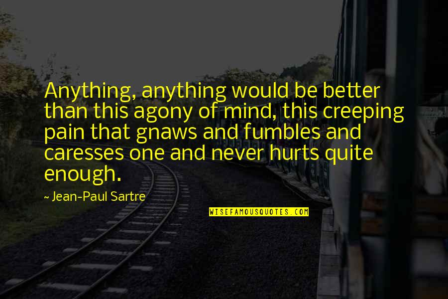Enough Pain Quotes By Jean-Paul Sartre: Anything, anything would be better than this agony