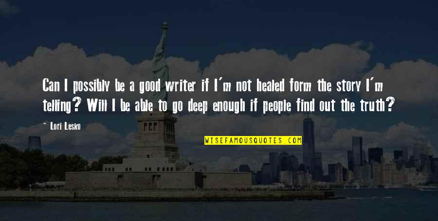 Enough Pain Quotes By Lori Lesko: Can I possibly be a good writer if