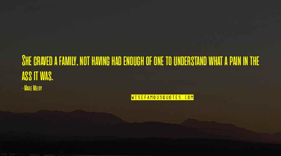 Enough Pain Quotes By Maile Meloy: She craved a family, not having had enough