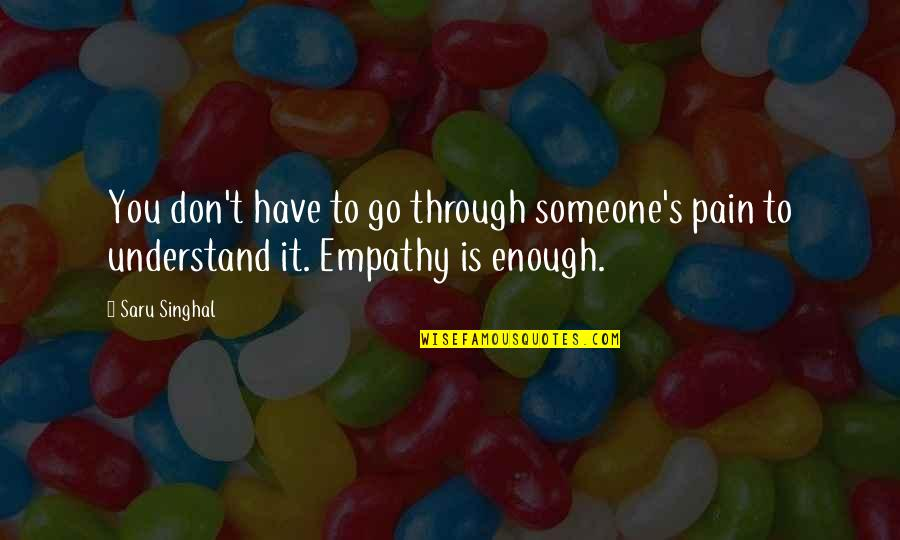 Enough Pain Quotes By Saru Singhal: You don't have to go through someone's pain