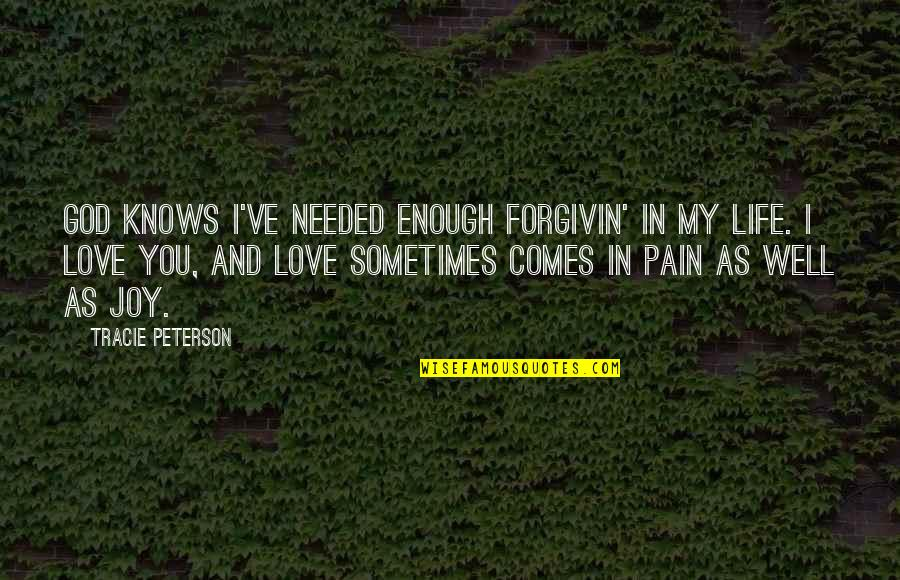Enough Pain Quotes By Tracie Peterson: God knows I've needed enough forgivin' in my