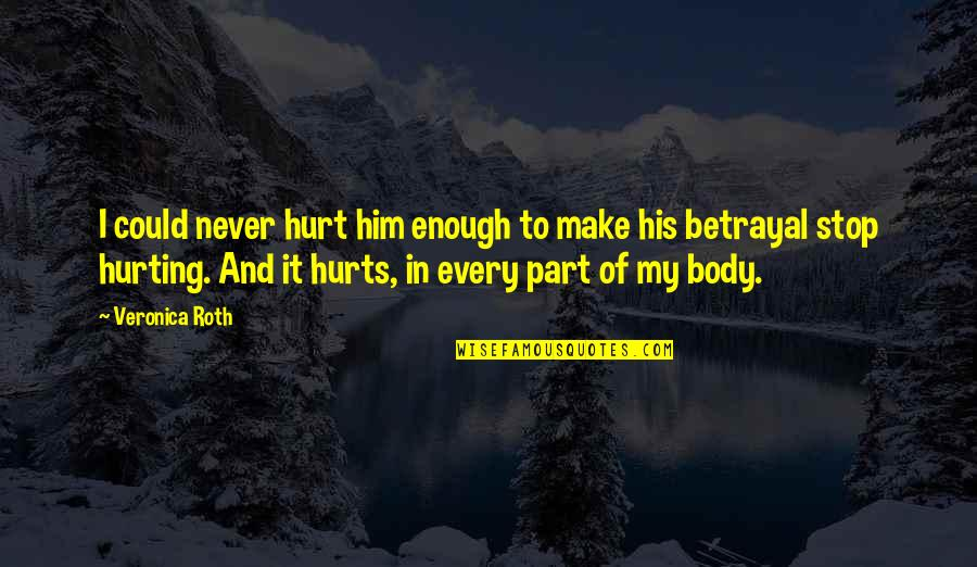 Enough Pain Quotes By Veronica Roth: I could never hurt him enough to make
