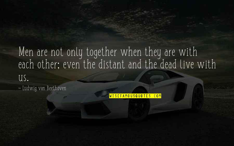 Enovellas Quotes By Ludwig Van Beethoven: Men are not only together when they are