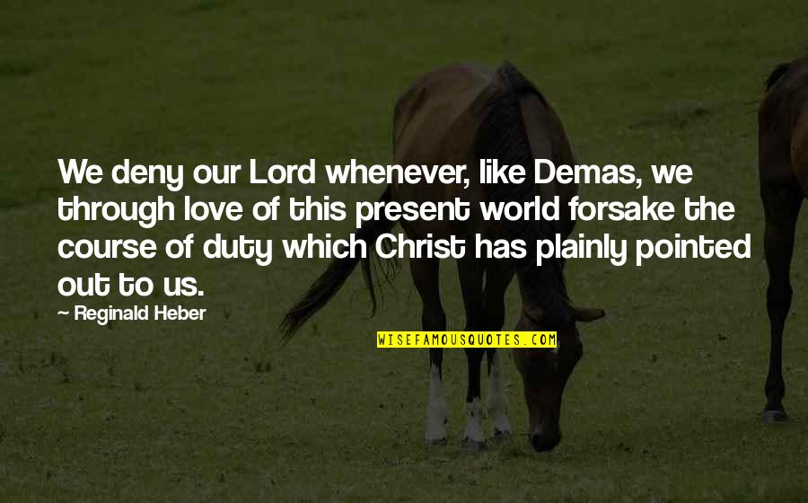 Enovellas Quotes By Reginald Heber: We deny our Lord whenever, like Demas, we