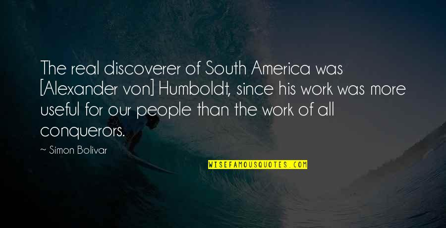 Enovellas Quotes By Simon Bolivar: The real discoverer of South America was [Alexander
