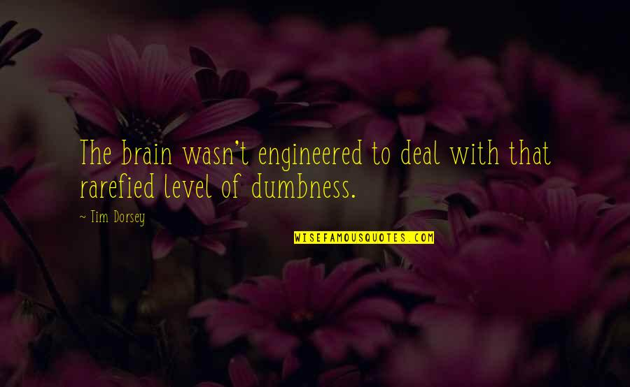 Enovellas Quotes By Tim Dorsey: The brain wasn't engineered to deal with that