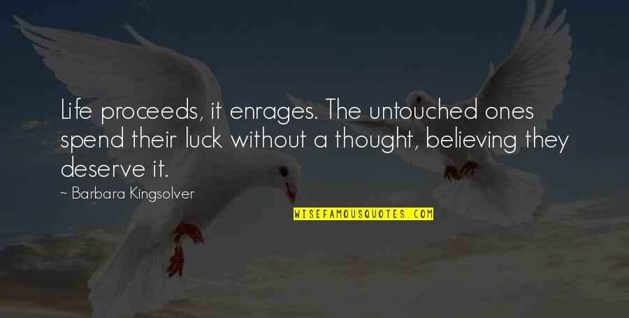 Enrages Quotes By Barbara Kingsolver: Life proceeds, it enrages. The untouched ones spend