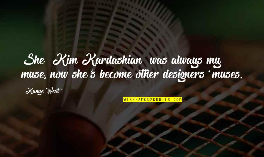 Enrages Quotes By Kanye West: She [Kim Kardashian] was always my muse, now