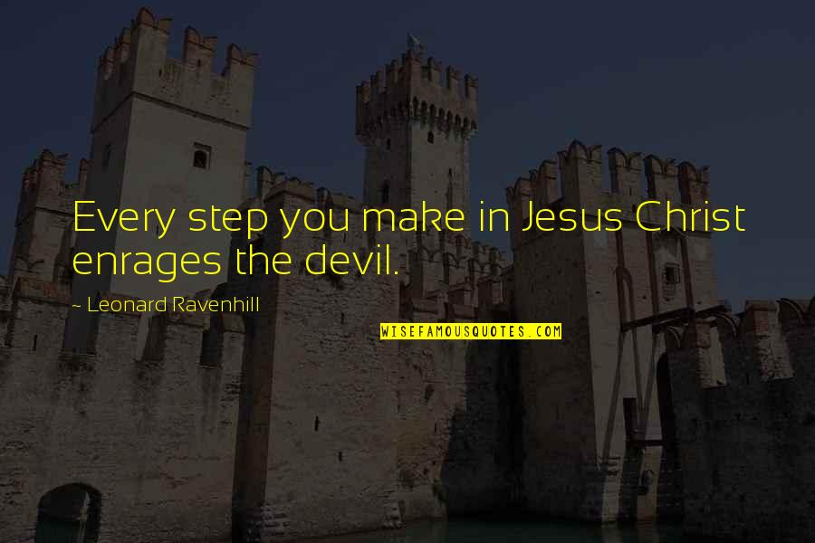 Enrages Quotes By Leonard Ravenhill: Every step you make in Jesus Christ enrages