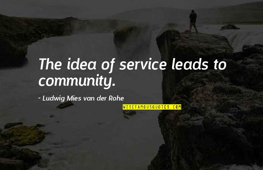 Enrages Quotes By Ludwig Mies Van Der Rohe: The idea of service leads to community.