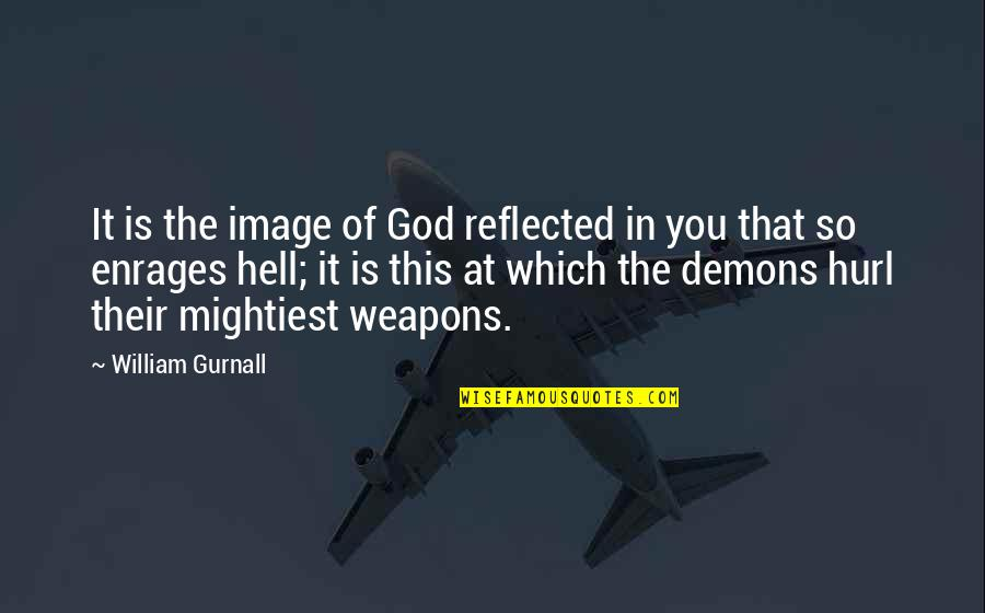 Enrages Quotes By William Gurnall: It is the image of God reflected in