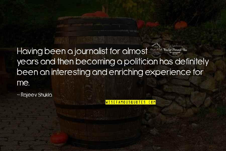 Enriching Experience Quotes By Rajeev Shukla: Having been a journalist for almost 20 years