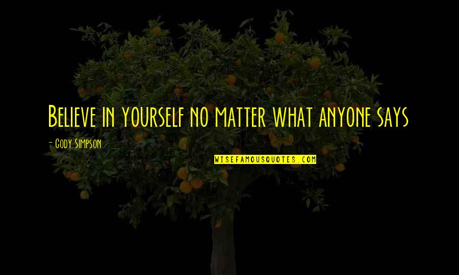 Entbehren Quotes By Cody Simpson: Believe in yourself no matter what anyone says