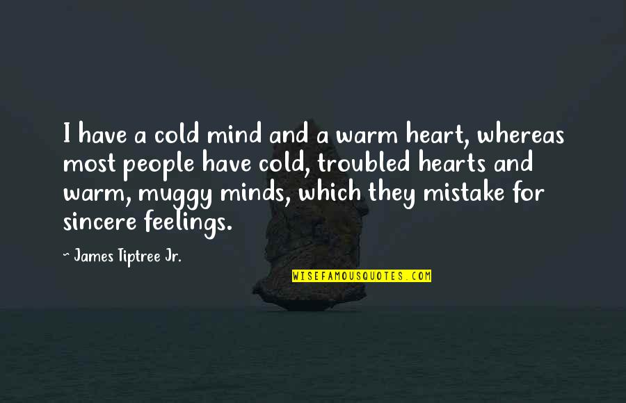 Entbehren Quotes By James Tiptree Jr.: I have a cold mind and a warm