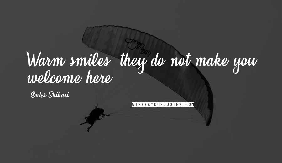 Enter Shikari quotes: Warm smiles, they do not make you welcome here