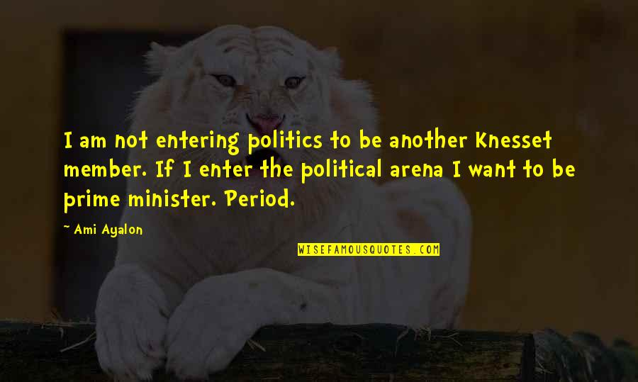 Entering Politics Quotes By Ami Ayalon: I am not entering politics to be another