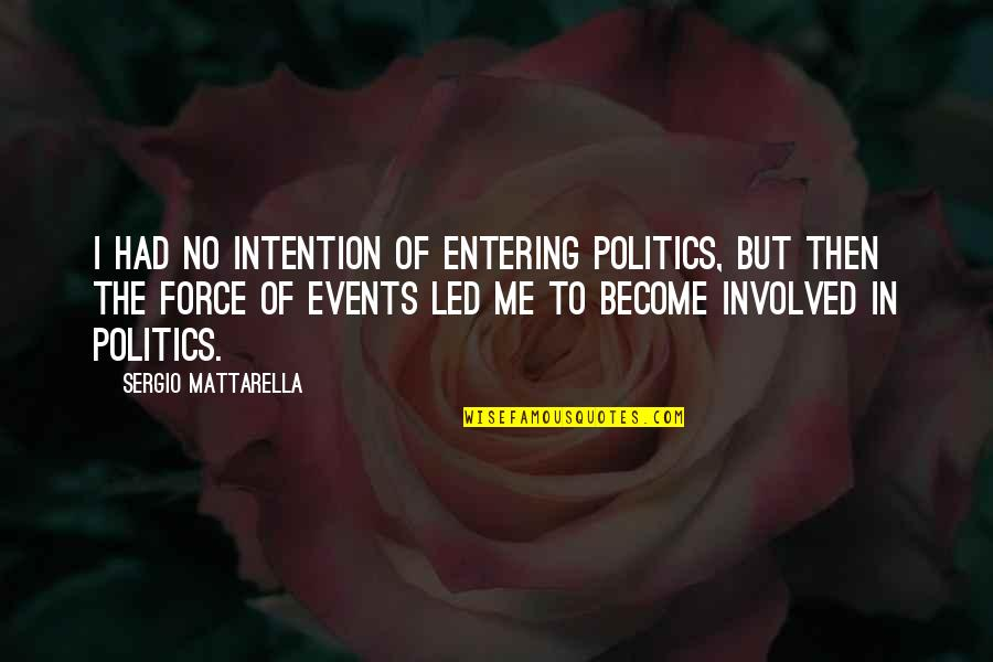 Entering Politics Quotes By Sergio Mattarella: I had no intention of entering politics, but
