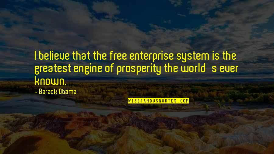 Enterprise System Quotes By Barack Obama: I believe that the free enterprise system is