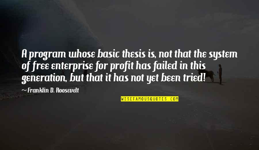 Enterprise System Quotes By Franklin D. Roosevelt: A program whose basic thesis is, not that