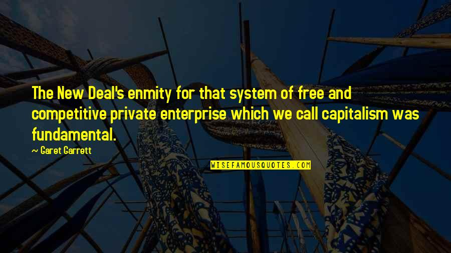 Enterprise System Quotes By Garet Garrett: The New Deal's enmity for that system of