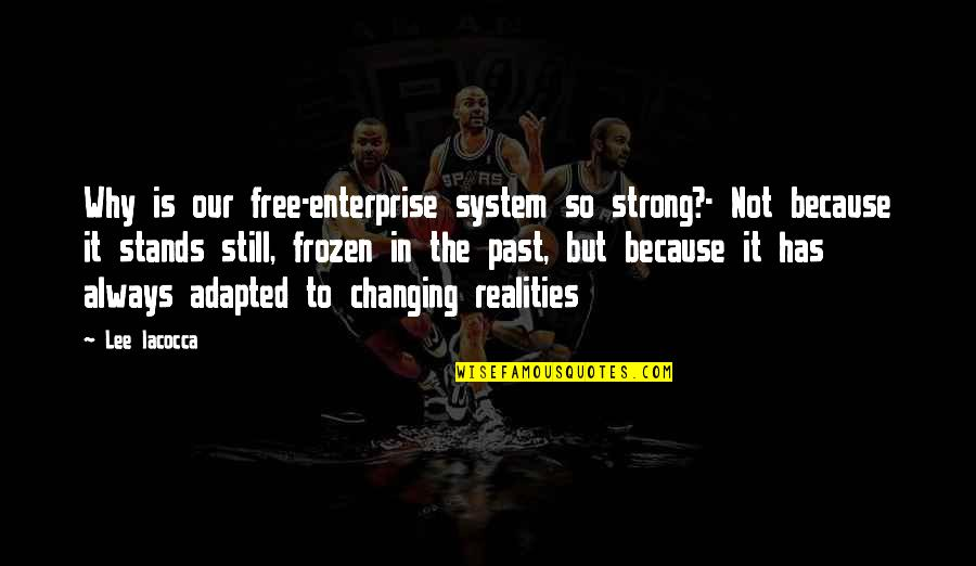 Enterprise System Quotes By Lee Iacocca: Why is our free-enterprise system so strong?- Not