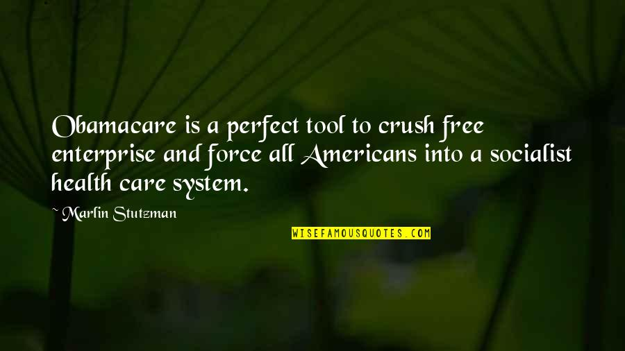 Enterprise System Quotes By Marlin Stutzman: Obamacare is a perfect tool to crush free