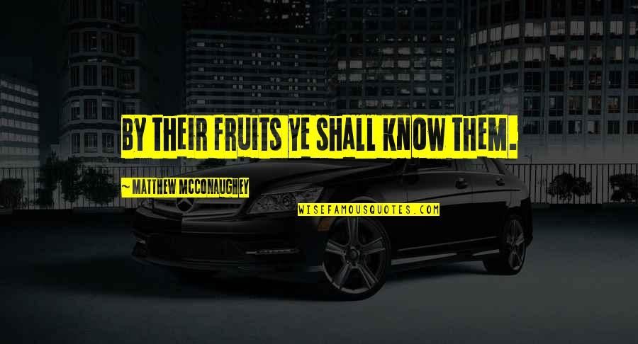 Enterprise System Quotes By Matthew McConaughey: By their fruits ye shall know them.