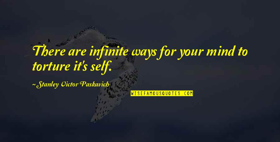 Enterprise System Quotes By Stanley Victor Paskavich: There are infinite ways for your mind to