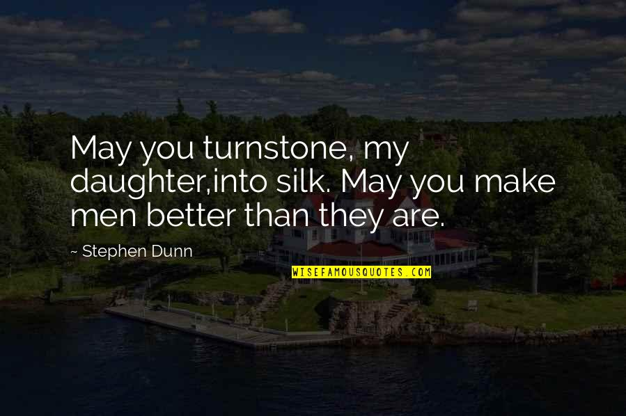 Enterprise System Quotes By Stephen Dunn: May you turnstone, my daughter,into silk. May you