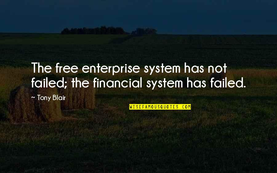Enterprise System Quotes By Tony Blair: The free enterprise system has not failed; the