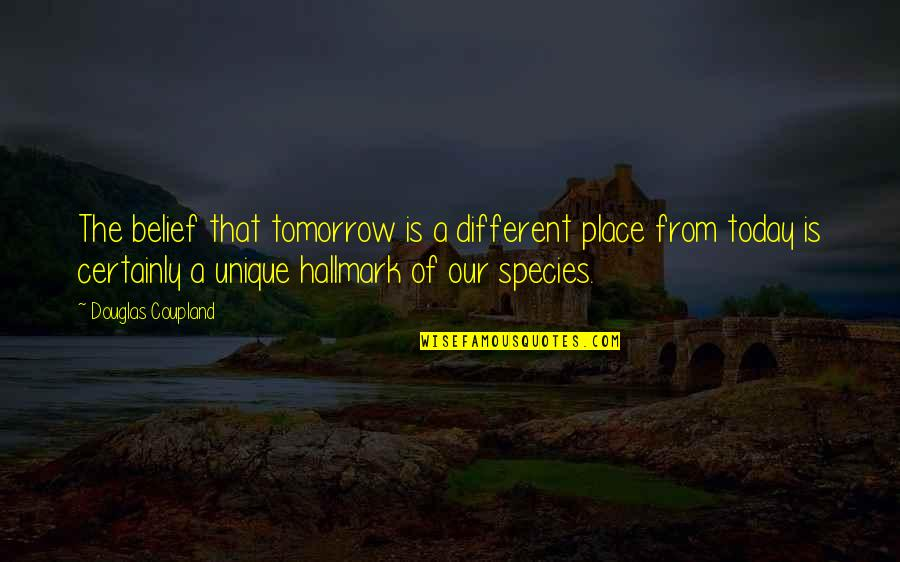 Entertainer Quotes And Quotes By Douglas Coupland: The belief that tomorrow is a different place