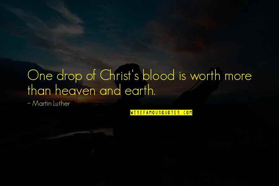 Entertainer Quotes And Quotes By Martin Luther: One drop of Christ's blood is worth more