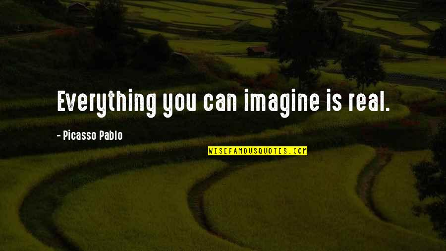 Entertainer Quotes And Quotes By Picasso Pablo: Everything you can imagine is real.