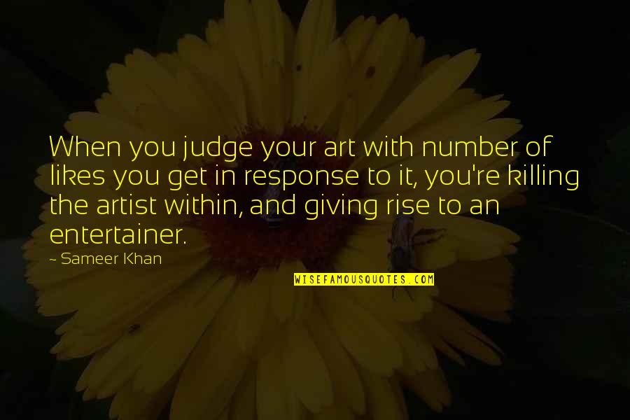 Entertainer Quotes And Quotes By Sameer Khan: When you judge your art with number of